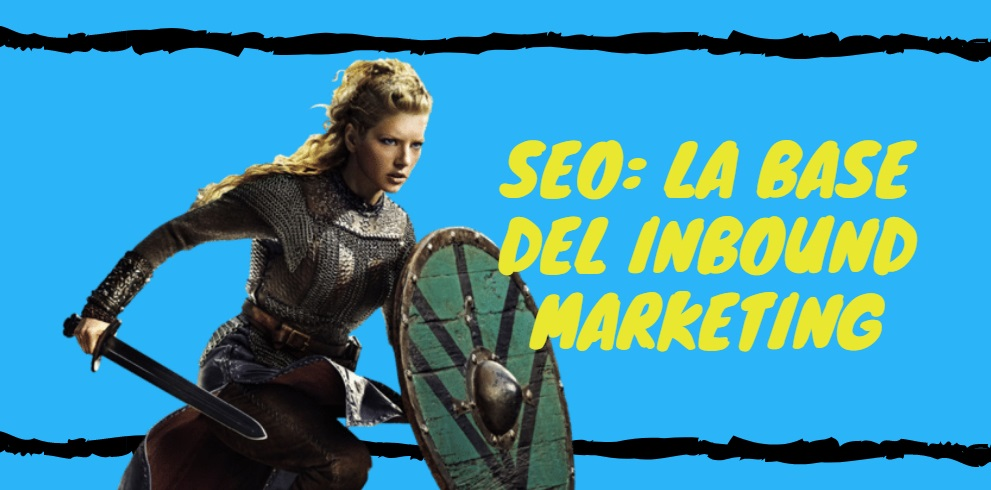 ¿Por qué el SEO es la base del Inbound Marketing?